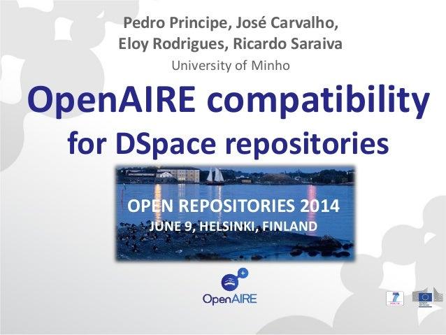 OpenAIRE compatibility for DSpace repositories OPEN REPOSITORIES 2014 JUNE 9, HELSINKI, FINLAND Pedro Principe, José Carva...