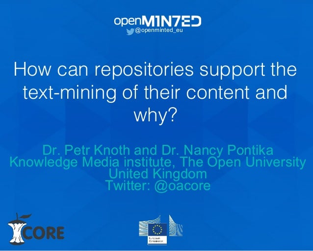How can repositories support the text-mining of their content and why? @openminted_eu Dr. Petr Knoth and Dr. Nancy Pontika...
