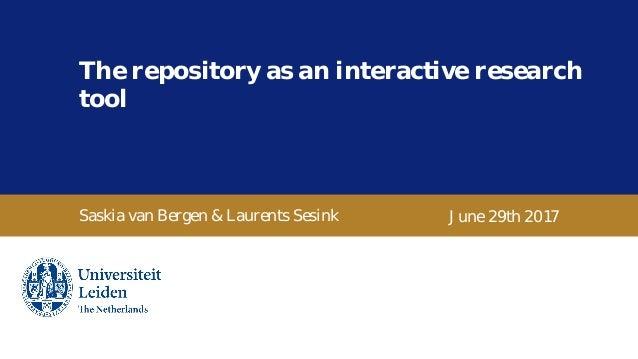 Bij ons leer je de wereld kennen The repository as an interactive research tool Saskia van Bergen & Laurents Sesink June 2...
