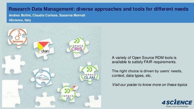 Research Data Management: diverse approaches and tools for different needs Andrea Bollini, Claudio Cortese, Susanna Mornat...