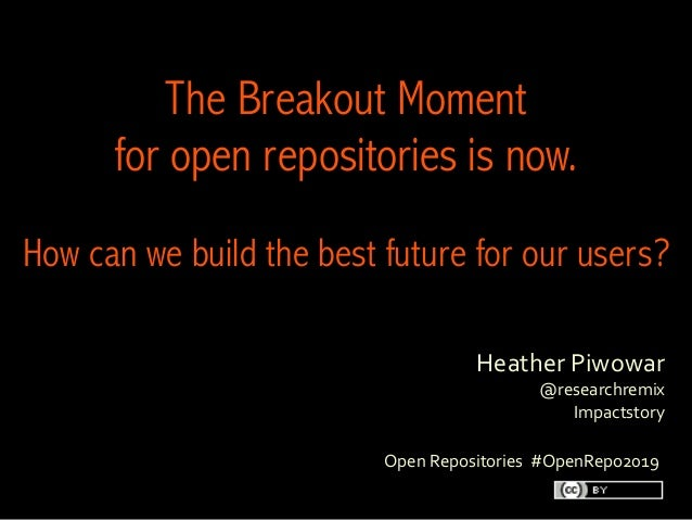 HeatherPiwowar @researchremix Impactstory  The BreakoutMoment foropen repositoriesis now. How can we build the best ...