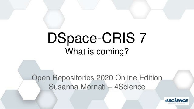 DSpace-CRIS 7 What is coming? Open Repositories 2020 Online Edition Susanna Mornati – 4Science