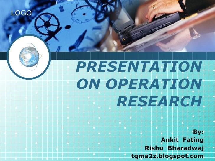 PRESENTATION ON OPERATION RESEARCH By: Ankit  Fating Rishu  Bharadwaj tqma2z.blogspot.com