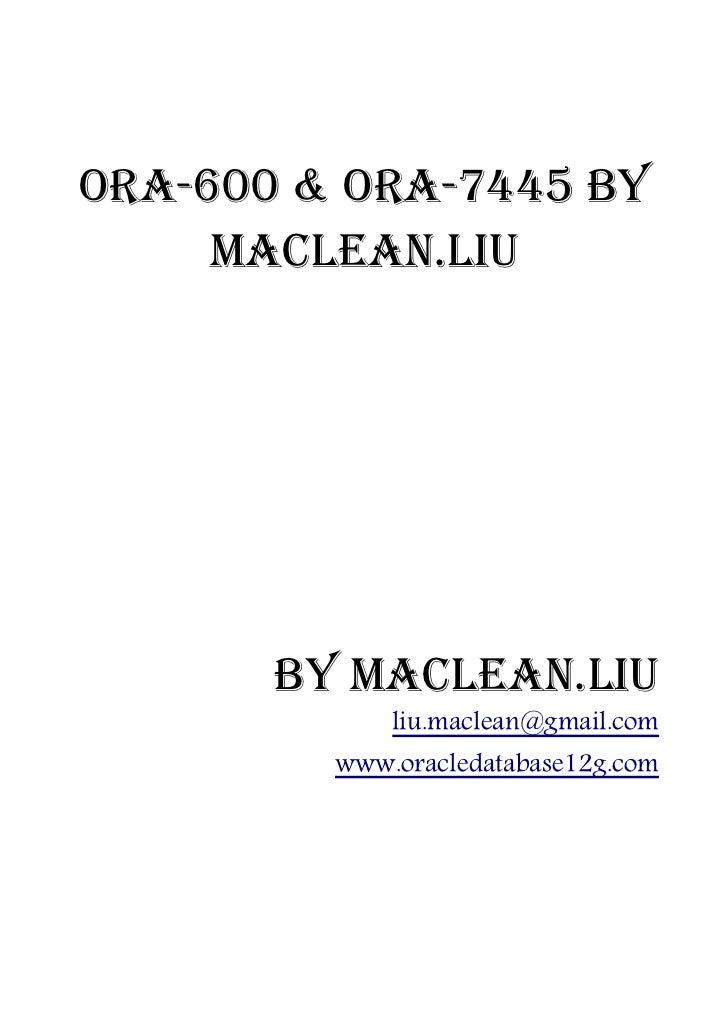 ORA-600 & ORA-7445 by     Maclean.Liu       by Maclean.liu             liu.maclean@gmail.com         www.oracledatabase12g...