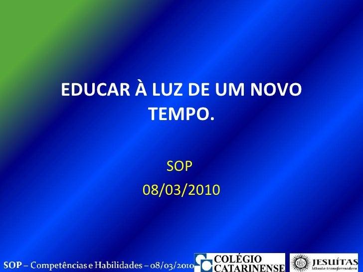 EDUCAR À LUZ DE UM NOVO TEMPO. SOP  08/03/2010