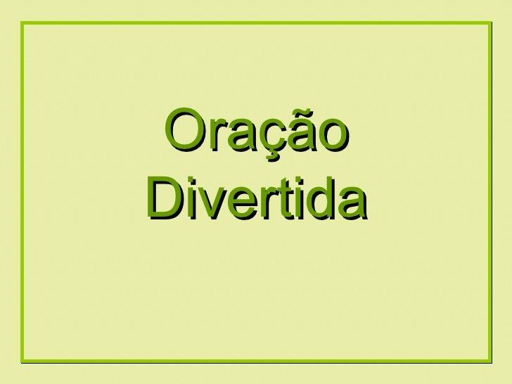 Formatação by:  Ana Arkia Oração Divertida