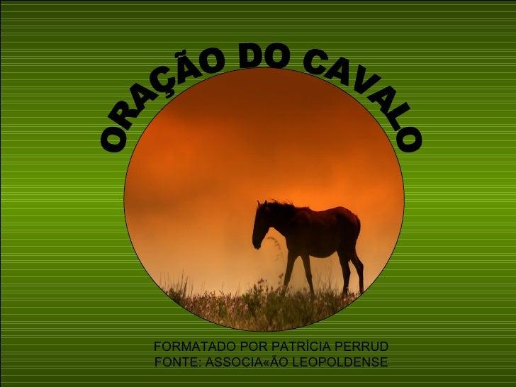 ORAÇÃO DO CAVALO FORMATADO POR PATRÍCIA PERRUD FONTE: ASSOCIAÇÃO LEOPOLDENSE