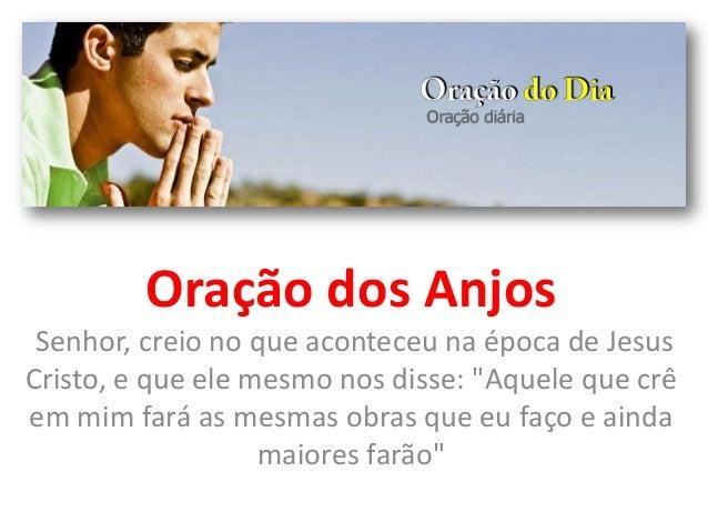 """Oração dos Anjos Senhor, creio no que aconteceu na época de Jesus Cristo, e que ele mesmo nos disse: """"Aquele que crê em mi..."""