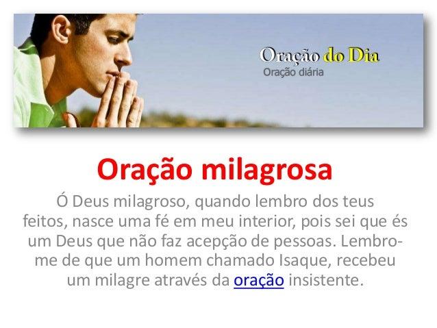 Oração milagrosa Ó Deus milagroso, quando lembro dos teus feitos, nasce uma fé em meu interior, pois sei que és um Deus qu...