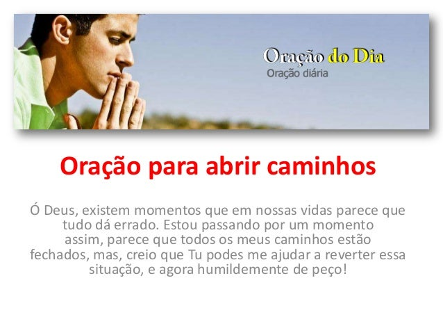 Oração para abrir caminhos Ó Deus, existem momentos que em nossas vidas parece que tudo dá errado. Estou passando por um m...