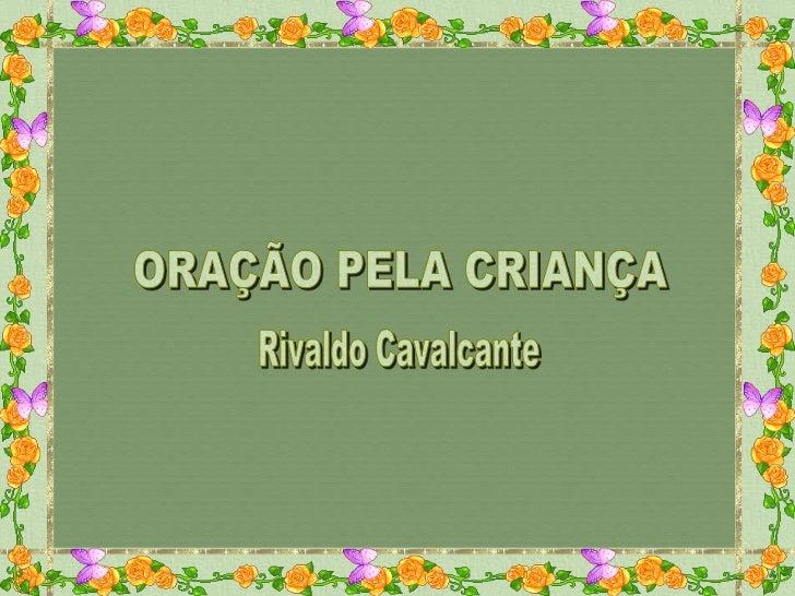 Senhor Deus, nosso Pai! Protegei as crianças do Brasil e do mundo inteiro,     para lhes assegurar o sagrado direito de  c...