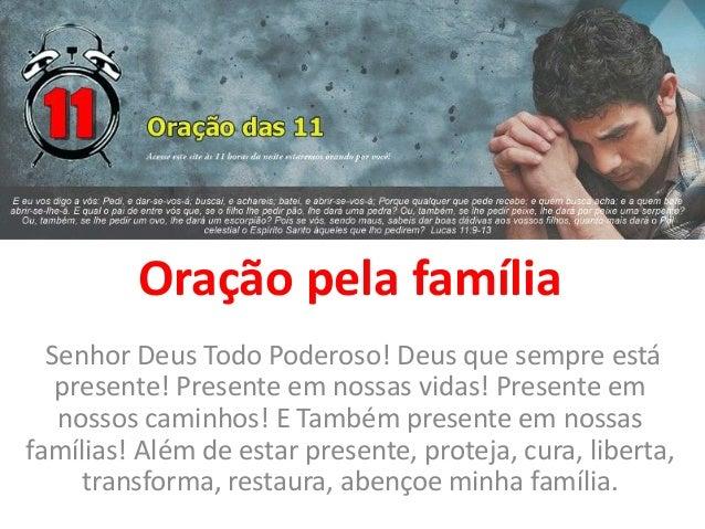 Oração pela família Senhor Deus Todo Poderoso! Deus que sempre está presente! Presente em nossas vidas! Presente em nossos...