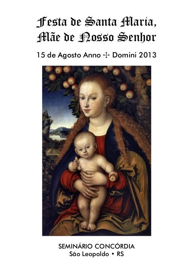 Festa de Santa Maria, Mãe de Nosso Senhor 15 de Agosto Anno T Domini 2013 SEMINÁRIO CONCÓRDIA São Leopoldo • RS
