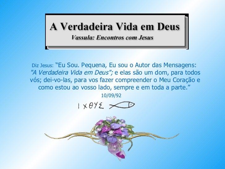 """Diz Jesus:  """"Eu Sou. Pequena, Eu sou o Autor das Mensagens:  """"A Verdadeira Vida em Deus"""";  e elas são um dom, pa..."""
