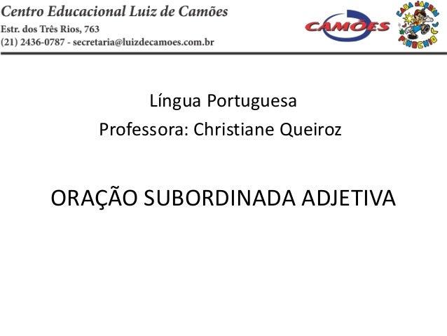 Língua PortuguesaProfessora: Christiane QueirozORAÇÃO SUBORDINADA ADJETIVA