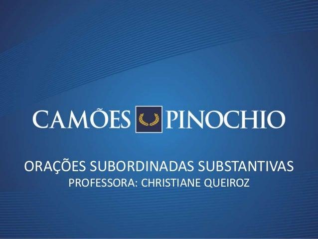 ORAÇÕES SUBORDINADAS SUBSTANTIVAS PROFESSORA: CHRISTIANE QUEIROZ
