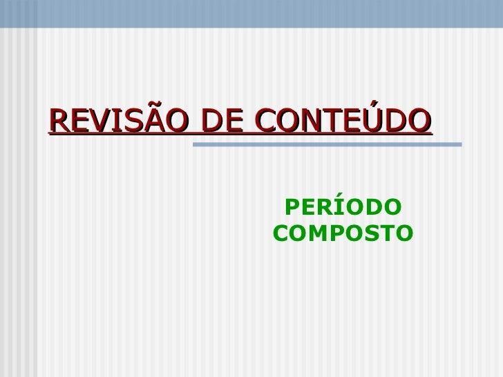REVISÃO DE CONTEÚDO PERÍODO COMPOSTO