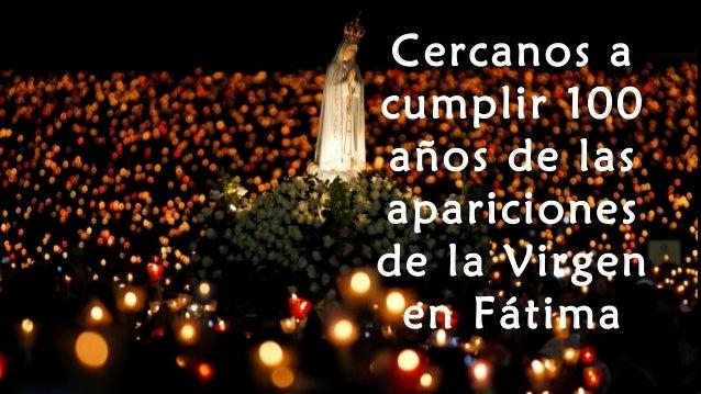 Cercanos a cumplir 100 años de las apariciones de la Virgen en Fátima