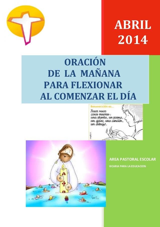 ABRIL 2014 AREA PASTORAL ESCOLAR VICARIA PARA LA EDUCACION ORACIÓN DE LA MAÑANA PARA FLEXIONAR AL COMENZAR EL DÍA