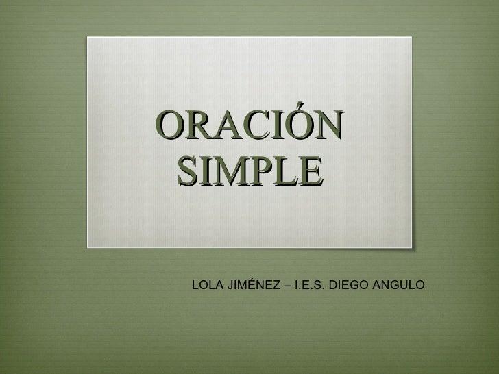 ORACIÓN SIMPLE LOLA JIMÉNEZ – I.E.S. DIEGO ANGULO