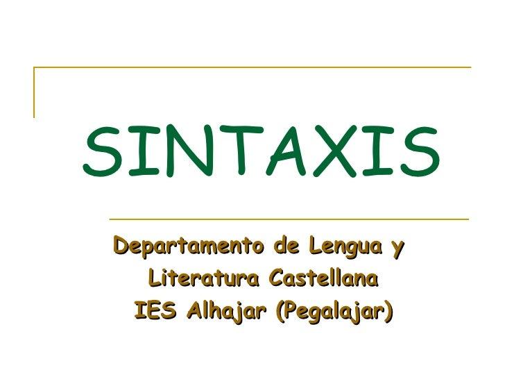 SINTAXIS Departamento de Lengua y  Literatura Castellana IES Alhajar (Pegalajar)