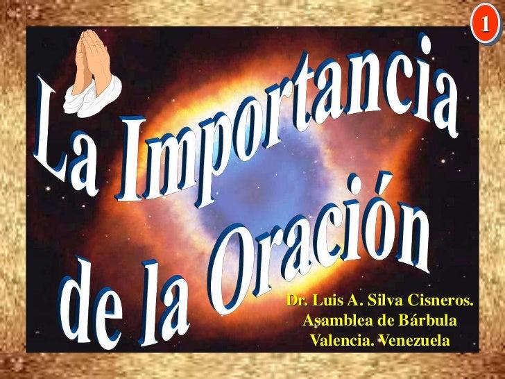 La Importancia <br />de la Oración<br />1<br />Dr. Luis A. Silva Cisneros.                                                ...