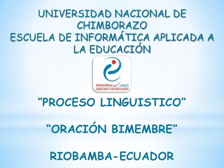 """UNIVERSIDAD NACIONAL DE            CHIMBORAZOESCUELA DE INFORMÁTICA APLICADA A           LA EDUCACIÓN    """"PROCESO LINGUIST..."""