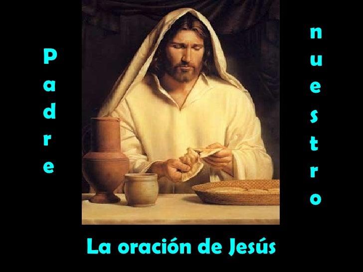 La oración de Jesús P a d r e n u e s t r o
