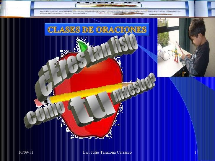 10/09/11 Lic: Julio Tarazona Carrasco ¿Eres tan listo como  maestro? tu