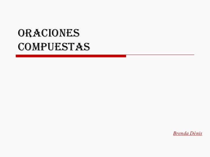 ORACIONES  COMPUESTAS Brenda Dénis