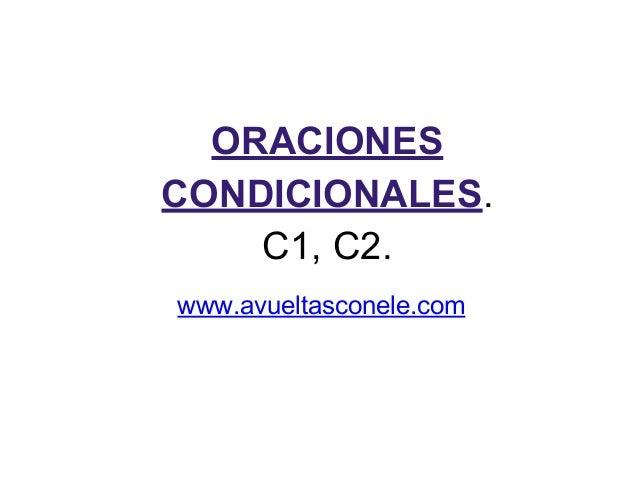 ORACIONES CONDICIONALES. C1, C2. www.avueltasconele.com