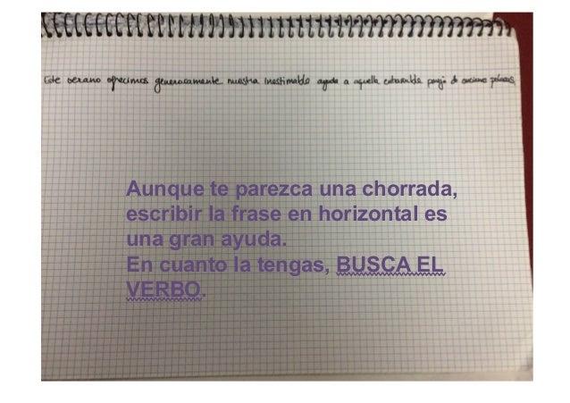 Aunque te parezca una chorrada, escribir la frase en horizontal es una gran ayuda. En cuanto la tengas, BUSCA EL VERBO.