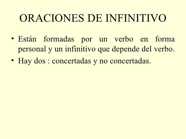 ORACIONES DE INFINITIVO <ul><li>Están formadas por un verbo en forma personal y un infinitivo que depende del verbo. </li>...
