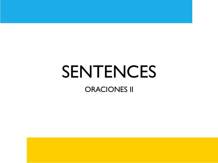 SENTENCES  ORACIONES II