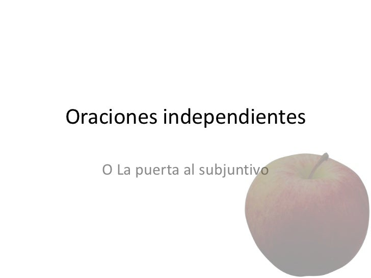 Oraciones independientes   O La puerta al subjuntivo