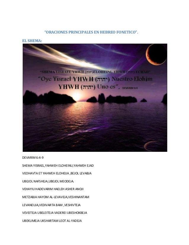 """ORACIONES PRINCIPALES EN HEBREO FONETICO"". EL SHEMA: DEVARIM 6:4-9 SHEMA YISRAEL,YAHWEH ELOHEINU,YAHWEH EJAD VEOHAVTA ET ..."