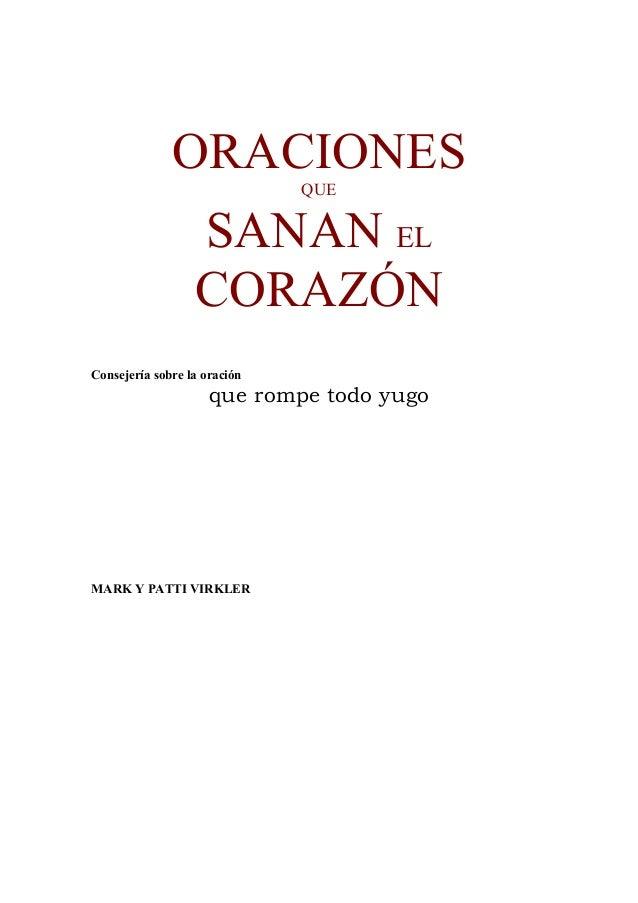 ORACIONES QUE  SANAN EL CORAZÓN Consejería sobre la oración  que rompe todo yugo  MARK Y PATTI VIRKLER