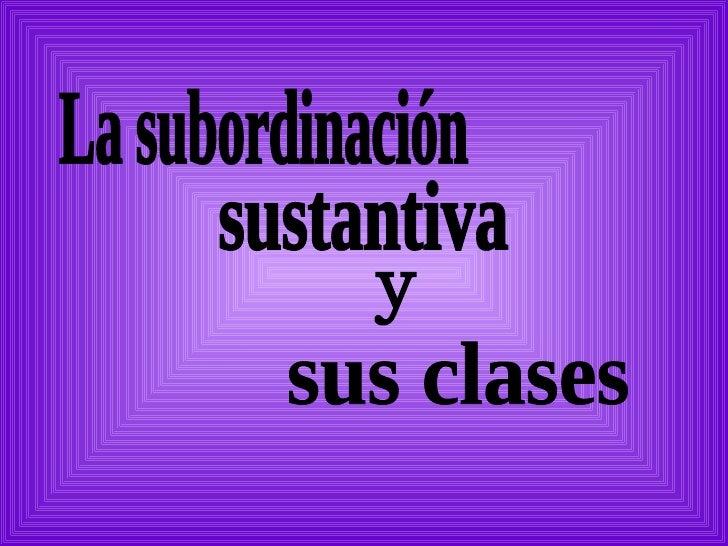La subordinación sustantiva y sus clases
