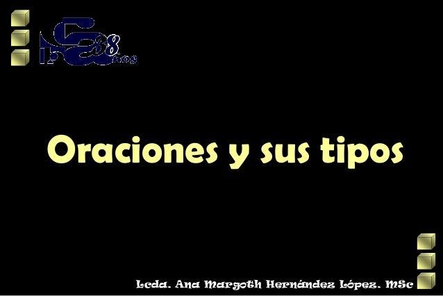 Oraciones y sus tipos  Lcda. Ana Margoth Hernández López. MSc
