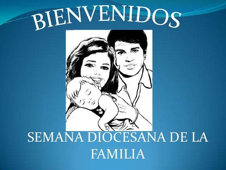 BIENVENIDOS<br />SEMANA DIOCESANA DE LA FAMILIA<br />