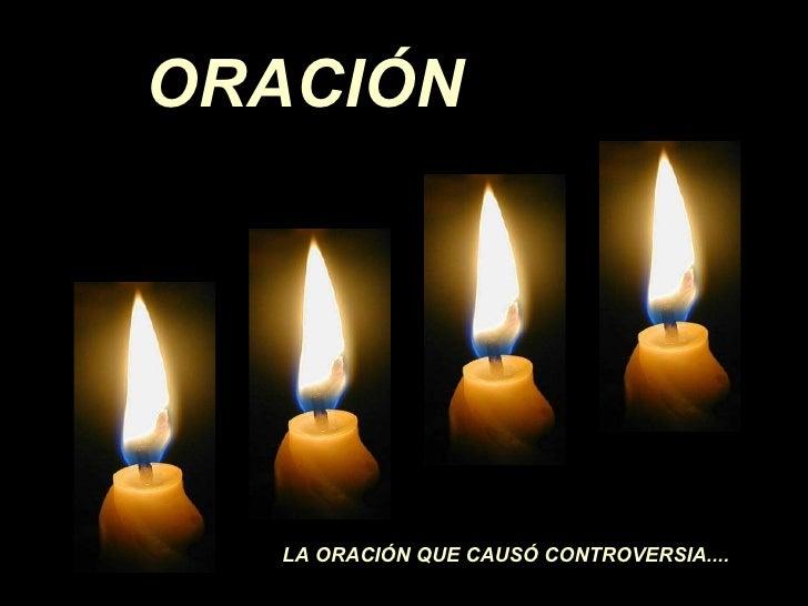 ORACIÓN    LA ORACIÓN QUE CAUSÓ CONTROVERSIA....
