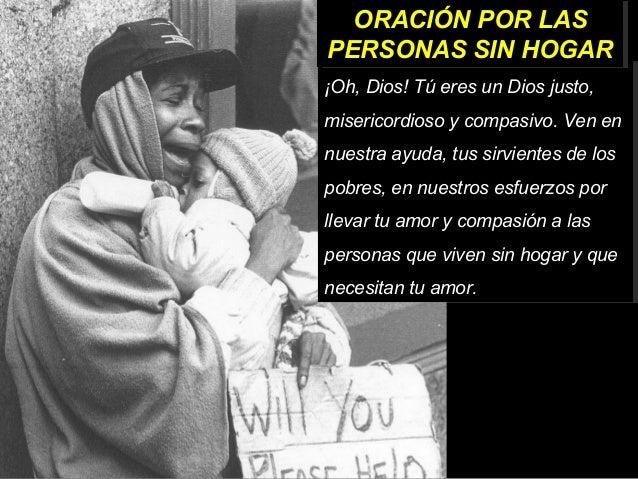 �Oh, Dios! T� eres un Dios justo, misericordioso y compasivo. Ven en nuestra ayuda, tus sirvientes de los pobres, en nuest...