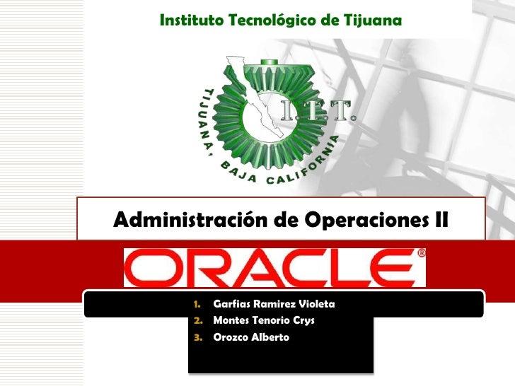 Instituto Tecnológico de Tijuana<br />Administración de Operaciones II<br />Garfias Ramirez Violeta<br />Montes Tenorio Cr...