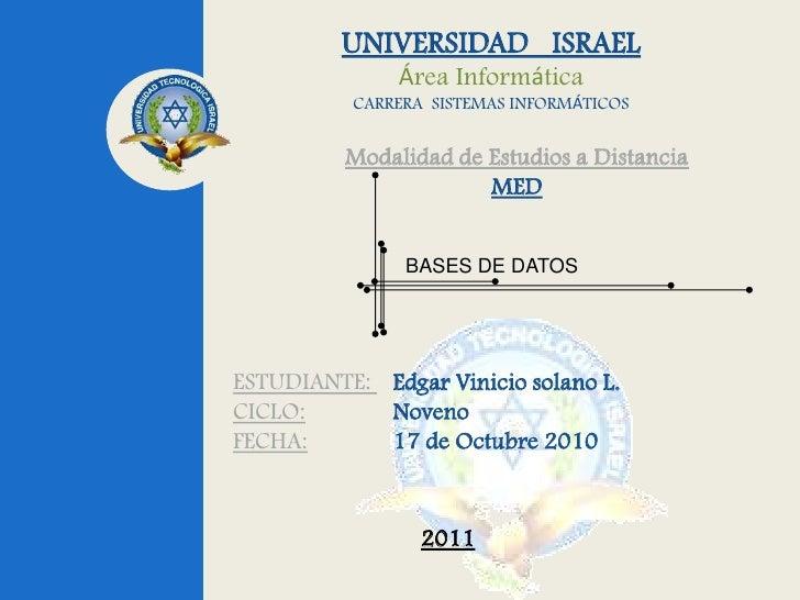UNIVERSIDAD   ISRAEL<br />Área Informática<br />CARRERA  SISTEMAS INFORMÁTICOS<br />Modalidad de Estudios a Distancia<br /...