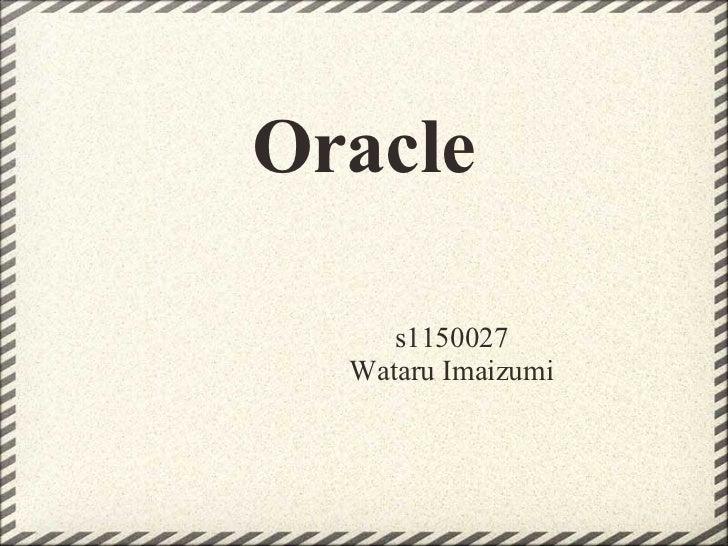 Oracle     s1150027  Wataru Imaizumi