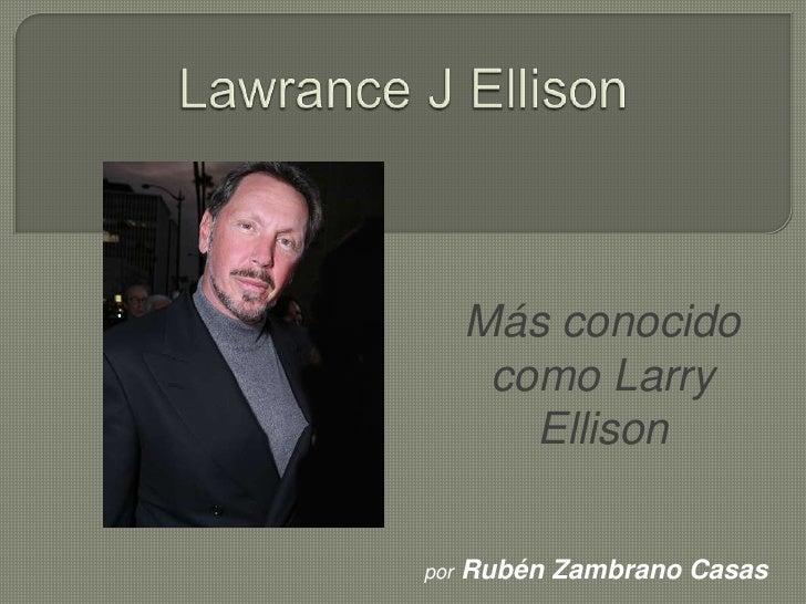 Más conocido       como Larry         Ellisonpor   Rubén Zambrano Casas