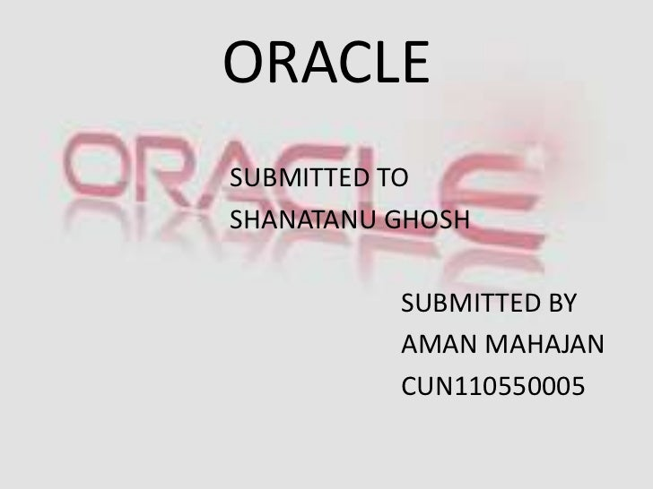 ORACLESUBMITTED TOSHANATANU GHOSH          SUBMITTED BY          AMAN MAHAJAN          CUN110550005