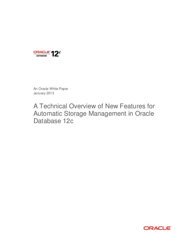 An Oracle White Paper January 2013 A Technical Overview of New Features for Automatic Storage Management in Oracle Databas...