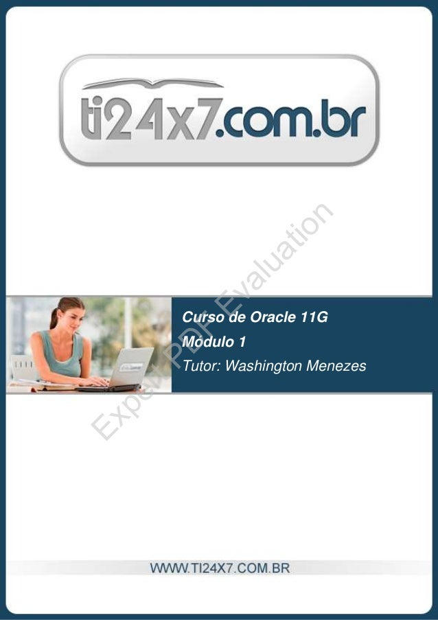 Curso de Oracle 11G Módulo 1 Tutor: Washington Menezes ExpertPD F Evaluation