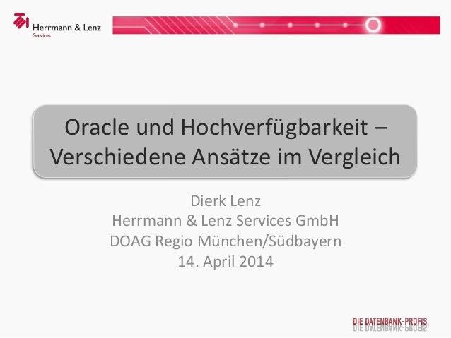 Oracle und Hochverfügbarkeit – Verschiedene Ansätze im Vergleich Dierk Lenz Herrmann & Lenz Services GmbH DOAG Regio Münch...